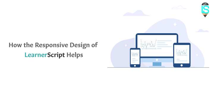 How the Responsive Design of LearnerScript Helps