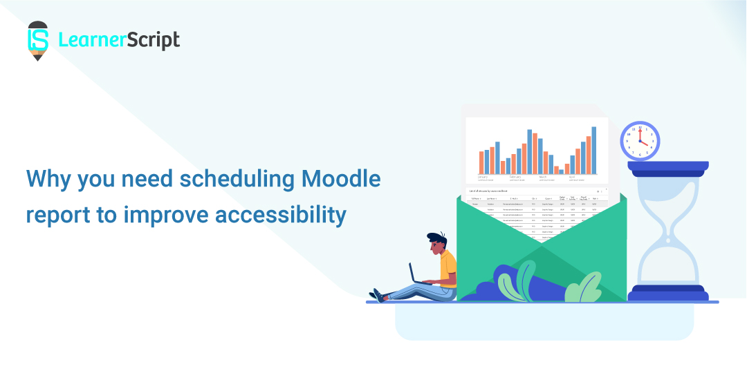 Why you need scheduling Moodle report to improve accessibility