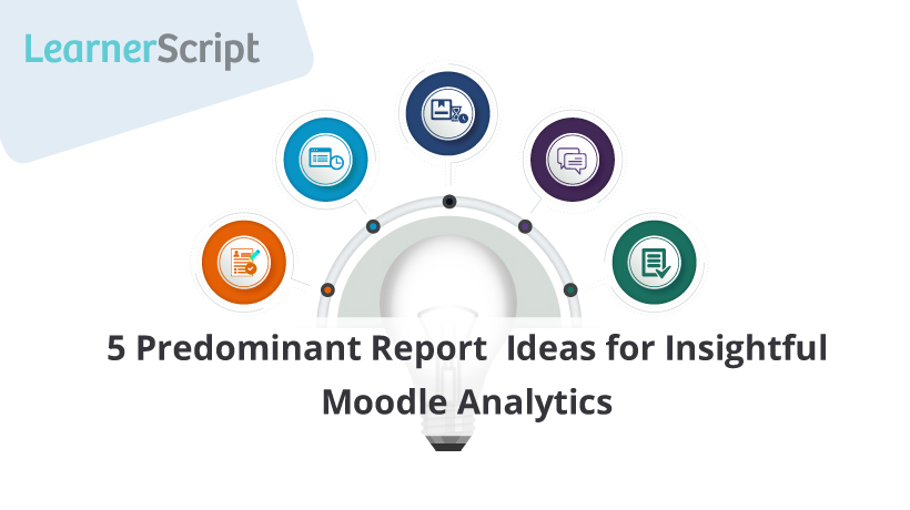 5 Predominant Report Ideas for Insightful Moodle Analytics